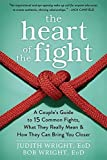 The Heart of the Fight: A Couple's Guide to Fifteen Common Fights, What They Really Mean, and How They Can Bring You Closer by Judith Wright (2016-03-31)