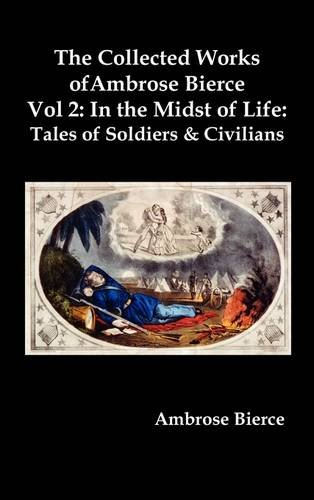 Book cover from The Collected Works of Ambrose Bierce, Vol. 2: In the Midst of Life: Tales of Soldiers and Civilians by Ambrose Bierce