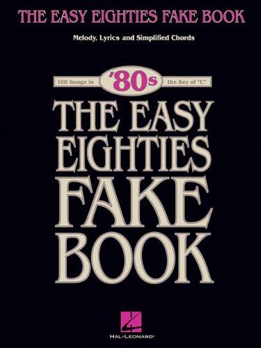 1989 Music Book - The Easy Eighties Fake Book: 100 Songs in the Key of C (Easy Eighties Fake Books)