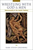 Wrestling With God and Men: Homosexuality and the Jewish Tradition