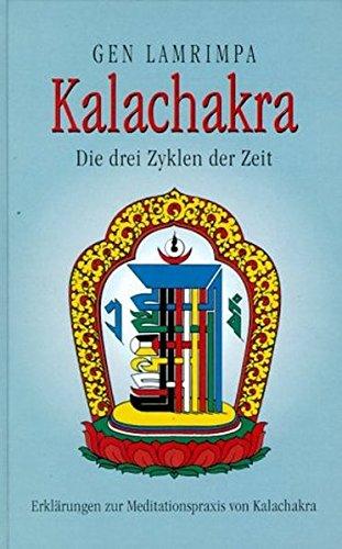 Kalachakra. Die drei Zyklen der Zeit. Erklärungen zur Meditationspraxis von Kalachakra