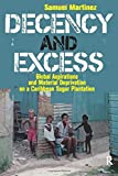 Decency and Excess: Global Aspirations and Material Deprivation on a Caribbean Sugar Plantation