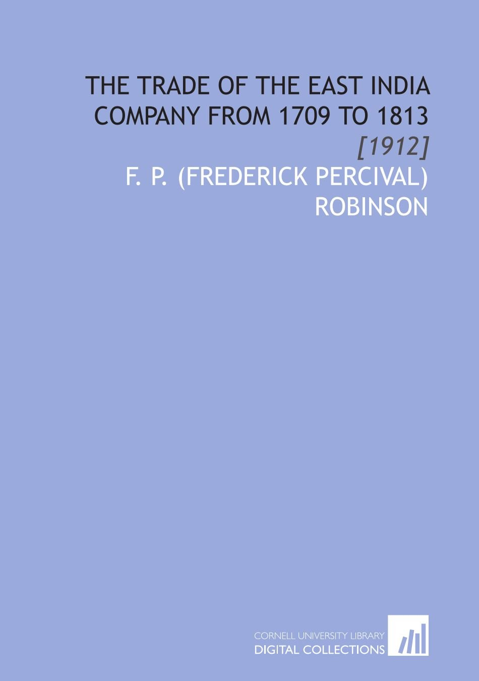 The Trade of the East India Company From 1709 to 1813: [1912] pdf