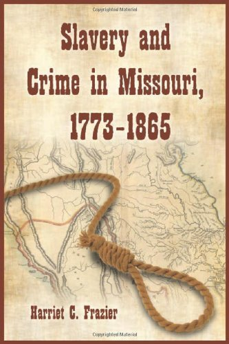 Slavery and Crime in Missouri, 1773-1865 by Harriet C. Frazier (2009-05-13)