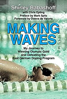 Making Waves: My Journey to Winning Olympic Gold and Defeating the East German Doping Program by [Babashoff, Shirley, Epting, Chris]