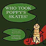 Who Took Poppy's Skates?, Caroline Edwards, 1848763921