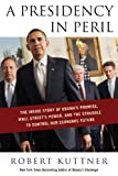 img - for A Presidency in Peril: The Inside Story of Obama's Promise, Wall Street's Power, and the Struggle to Control our Economic Future book / textbook / text book