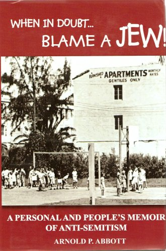 WHEN IN DOUBT...BLAME A JEW!: A PERSONAL AND PEOPLE'S MEMOIR OF ANTI-SEMITISM