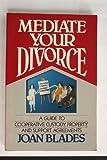 Mediate Your Divorce, Joan Blades, 013572595X
