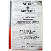 Whiskey and Wickedness (Volume V: Georgian Bay Ontario Series Wellington County, Ontario (1825-1880) & Grey County, Ontario (1840-1885))