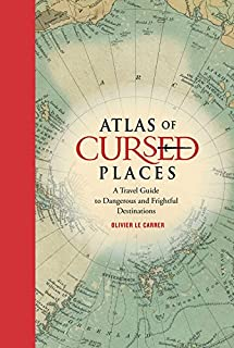 Book Cover: Atlas of Cursed Places: A Travel Guide to Dangerous and Frightful Destinations