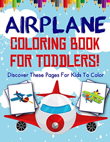 Airplane Coloring Book For Toddlers! Discover These Pages For Kids To Color