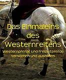 Das Einmaleins des Westernreitens: Westernpferde und Freizeitpferde verstehen und ausbilden (German Edition)