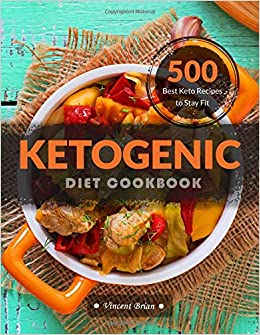 Ketogenic Diet Cookbook 500 Best Keto Recipes To Stay Fit Vincent