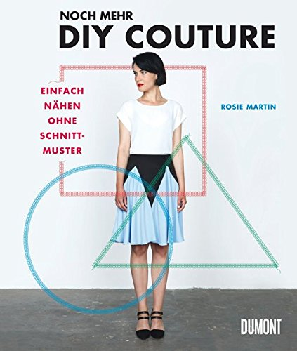 Noch mehr DIY Couture: Einfach nähen ohne Schnittmuster: Amazon.de ...