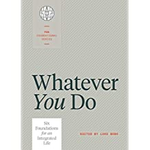 Whatever you do: Six Foundations for an Integrated Life (FWE Foundational Series Book 1)