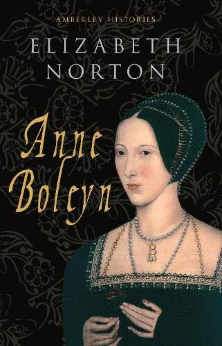 Anne Boleyn Amberley Histories (Amberly Histories)