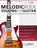Melodic Rock Soloing for Guitar: Master the Art of Creative, Musical, Lead Guitar