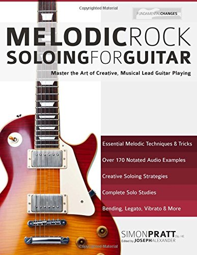 Read Online Melodic Rock Soloing for Guitar: Master the Art of Creative, Musical, Lead Guitar Playing pdf epub