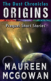 The Dust Chronicles Origins: Prequel Short Stories by [McGowan, Maureen]