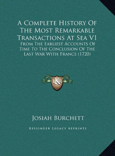 A Complete History Of The Most Remarkable Transactions At Sea V1: From The Earliest Accounts Of Time To The Conclusion Of The Last War With France (1720) pdf epub