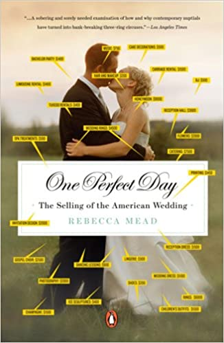 One Perfect Day The Selling Of American Wedding Rebecca Mead 9780143113843 Amazon Books
