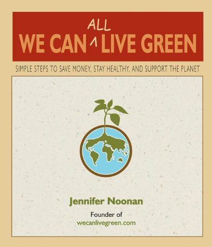 We Can All Live Green: Simple Steps to Save Money, Stay Healthy, and Support the Planet