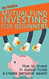 Mutual Fund Investing for Beginners:  How to invest in mutual funds and create personal wealth (Passive Income for Beginners Book 1)