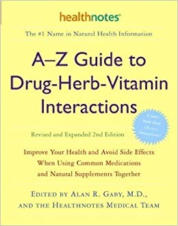 [ A-Z Guide to Drug-Herb-Vitamin Interactions: Improve Your Health and Avoid Side Effects When Using Common Medications and Natural Supplements Together Gaby, Alan R. ( Author ) ] { } 2006