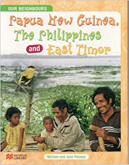 Our Neighbours Papua New Guinea, The Philippines and East Timor: Macmillan Library (Our Neighbours - Macmillan Library)