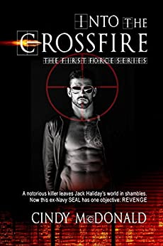 Into the Crossfire (First Force Book 1) by [McDonald, Cindy]