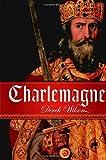 Charlemagne, Derek A. Wilson, 0385516703