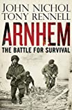 Arnhem: The Battle for Survival by John Nichol front cover