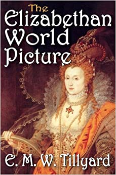 The Elizabethan World Picture by E. M. W. Tillyard (2011-07-18)