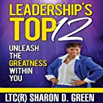 Leadership's Top 12: Unleash the Greatness Within You   Sharon D. Green