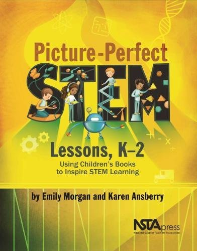 Picture-Perfect STEM Lessons, K 2: Using Children s Books to Inspire STEM Learning – PB422X1