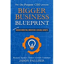 On-Purpose CEO Presents: Bigger Business Blueprint - Modern Marketing, Innovation & Scalable Growth (Online Marketing, Branding, Lead Generation)