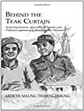 Behind the Teak Curtain : Authoritarianism, Agricultural Policies and Political Legitimacy in Rural Burma, Thawnghmung, Ardeth Maung, 071030935X