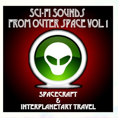 - Sci-Fi Sounds From Outer Space Vol. 1 (Spacecraft & Interplanetary Travel)