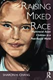 Raising Mixed Race: Multiracial Asian Children in a Post-Racial World (New Critical Viewpoints on Society)
