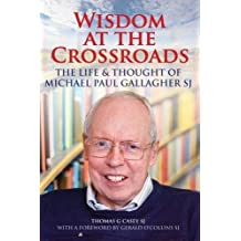 Wisdom at the Crossroads: The Life and Thought of Michael Paul Gallagher SJ