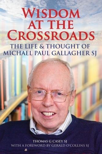 Wisdom at the Crossroads: The Life and Thought of Michael Paul Gallagher SJ pdf