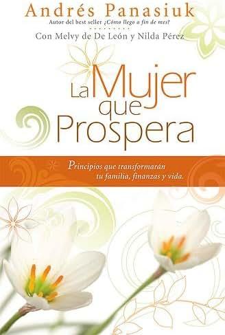 La Mujer que prospera: Principios que transformarán tu familia, finanzas y vida (Spanish Edition)