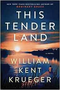 Amazon.com: This Tender Land: A Novel (9781476749297): William Kent Krueger: Books