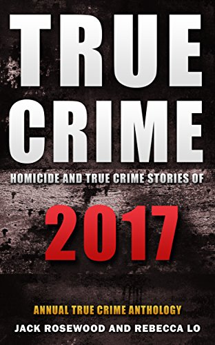 #freebooks – [KINDLE] True Crime 2017: Homicide & True Crime Stories of 2017 (Annual True Crime Anthology)