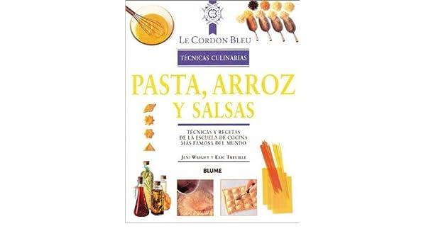 Pasta, arroz y salsas: Tecnicas y recetas de la escuela de cocina mas famosa del mundo (Le Cordon Bleu tecnicas culinarias series) by Jeni Wright ...