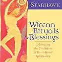 Wiccan Rituals and Blessings: Celebrating the Traditions of Earth-Based Spirituality Speech by Starhawk Narrated by Starhawk