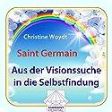 Saint Germain: Aus der Visionssuche in die Selbstfindung Hörbuch von Christine Woydt Gesprochen von: Christine Woydt