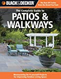 Patio Designs Black & Decker The Complete Guide to Patios & Walkways: Money-Saving Do-It-Yourself Projects for Improving Outdoor Living Space (Black & Decker Complete Guide)
