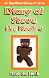 Minecraft: Diary of Steve the Noob 4 (An Unofficial Minecraft Book) (Minecraft Diary Steve the Noob Collection)